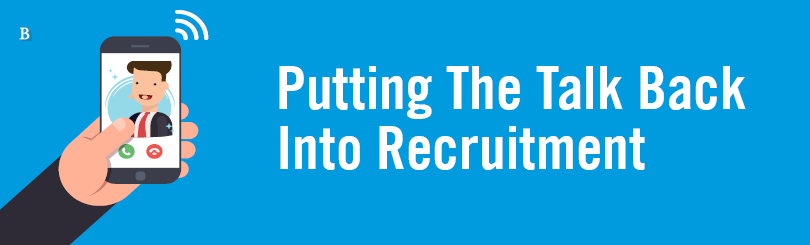 Putting the talk back into recruitment long
