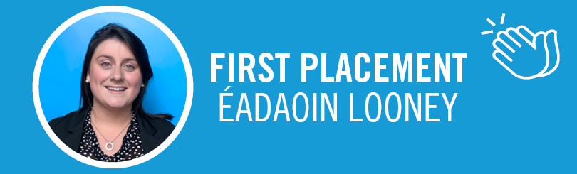 Éadaoin Looney - First Placement