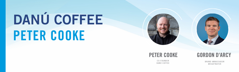 Gordon D'Arcy, Brand Ambassador with Brightwater is in conversation with Peter Cooke, co-founder of Danú Coffee, an indigenous Irish coffee company