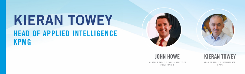 John Howe, Manager of Data Science in Brightwater is in conversation with Kieran Towey, Head of Applied Intelligence with KPMG.