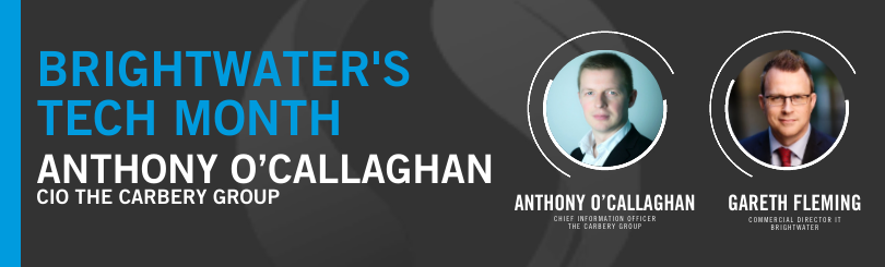 Gareth Fleming, Director of Brightwater's IT division is in conversation with Anthony O'Callaghan, Chief Information Officer (CIO) of The Carbery Group.