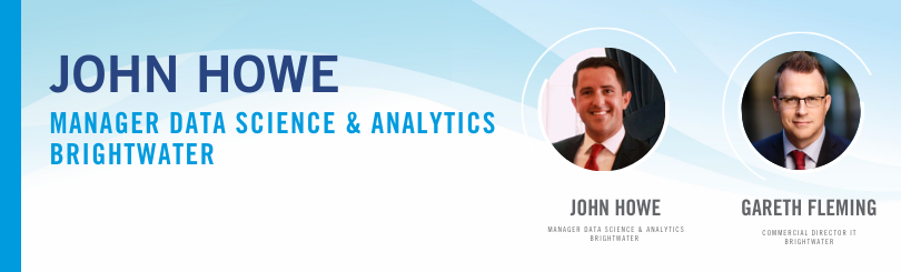 John Howe, Manager Data Science & Analytics is in conversation with Gareth Fleming, Director of Brightwater's IT division