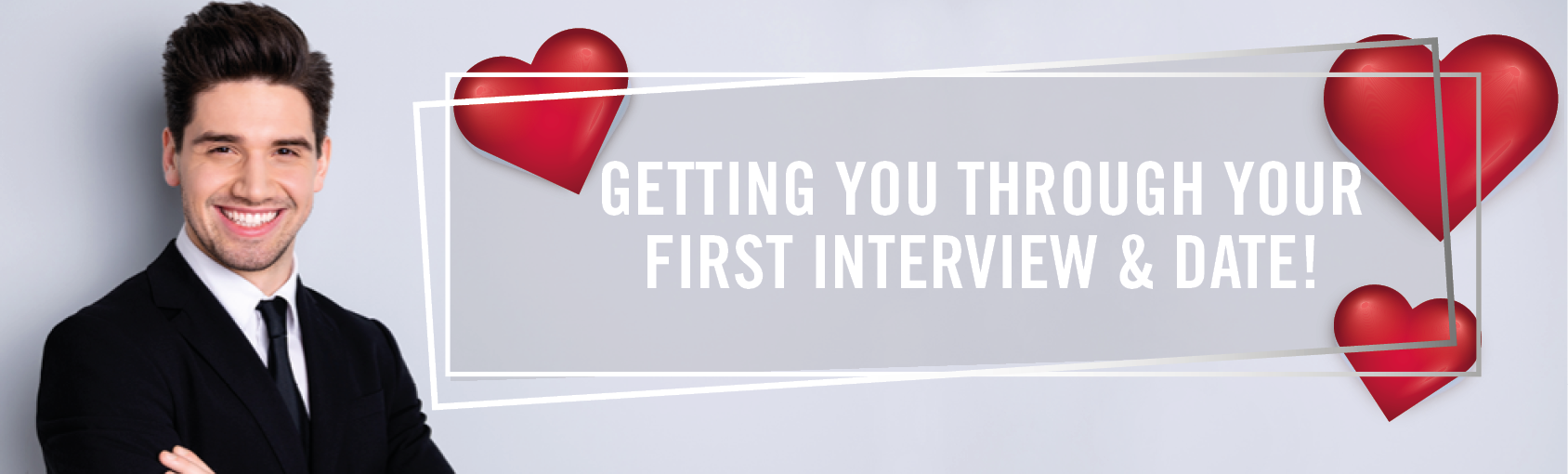 Getting you through your first interview and dates